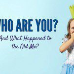 Who Are You… and What Happened to the Old Me?