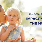 Simple Words That Impact Moms the Most