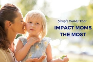 Simple Words That Impact Moms the Most - Columbia SC Moms Blog