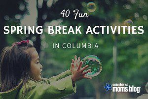 40 Fun Spring Break Activities in and Around Columbia - Columbia SC Moms Blog