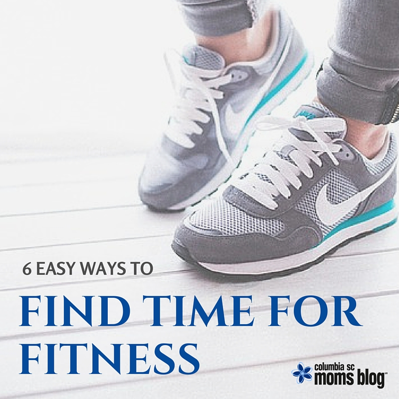 6 Easy Ways to Find Time for Fitness - Columbia SC Moms Blog