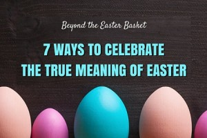 7 ways to celebrate the true meaning of easter - columbia sc moms blog
