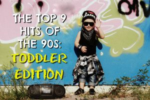 90s Hits Toddler Edition