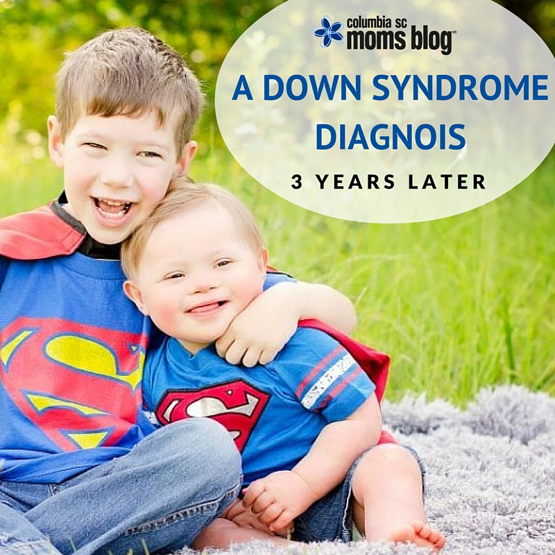 A Down Syndrome Diagnosis Three Years Later - Columbia SC Moms Blog