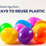 After the Easter Egg Hunt :: 3 Ways to Reuse Plastic Eggs