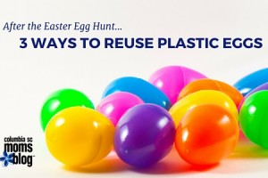 After the Easter Egg Hunt - 3 Ways to Resuse Plastic Eggs - Columbia SC Moms Blog