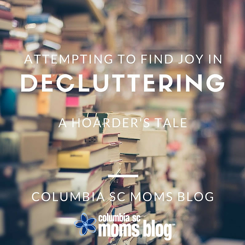 Attempting to Find Joy in Decluttering - A Hoarders Tale - Columbia SC Moms Blog