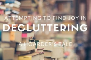 Attempting to find joy in decluttering - a hoarders tale - columbia sc moms blog (2)