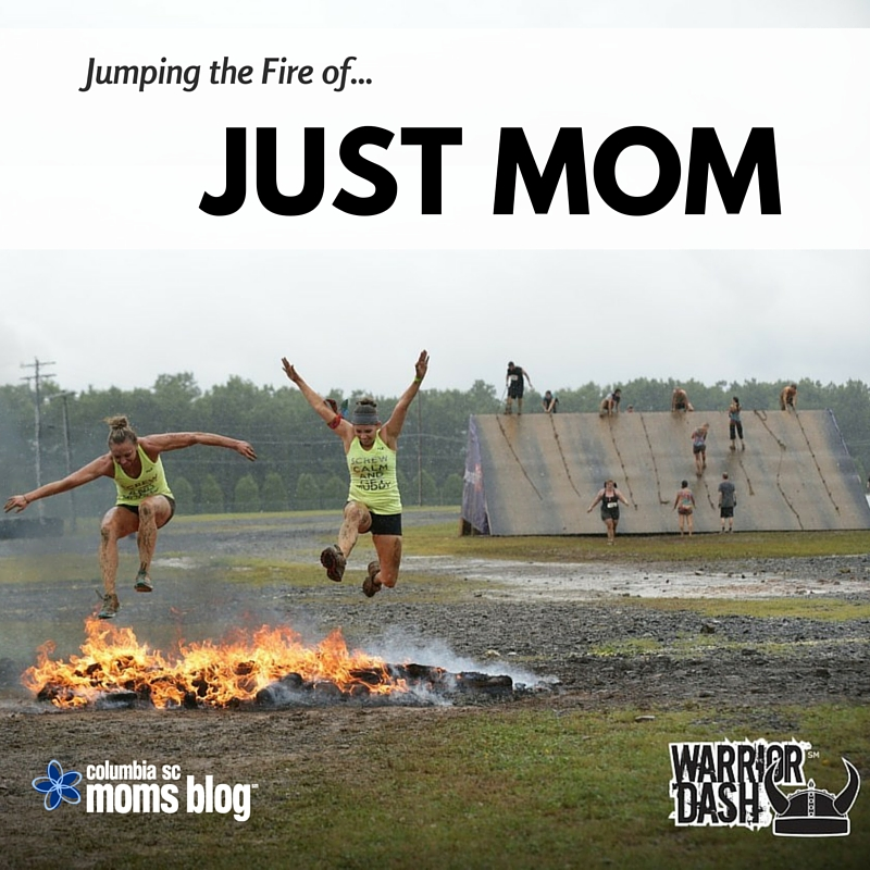 Jumping the Fire of Just Mom - Columbia SC Moms Blog