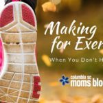 Making Time for Exercise {When You Don't Have Time}