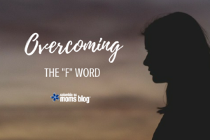 "Overcoming the ""F"" Word - Columbia SC Moms Blog"