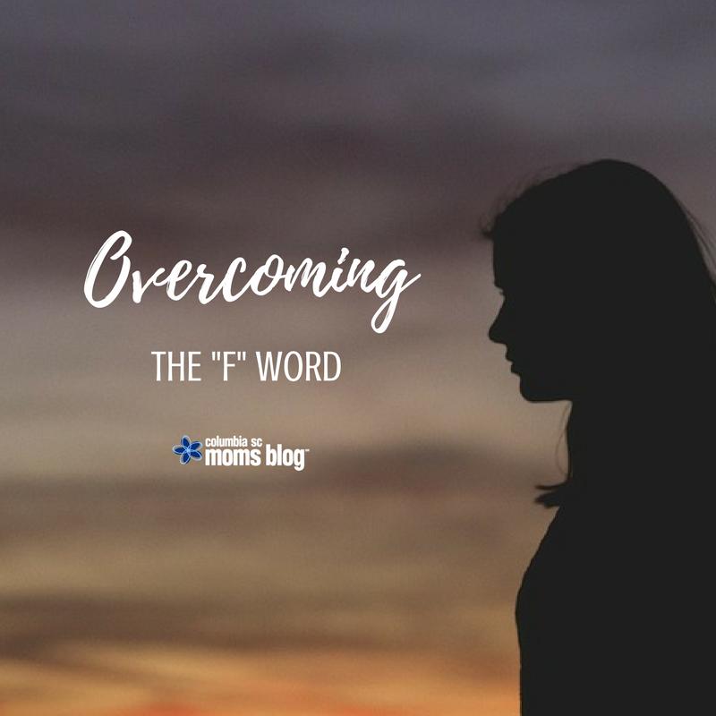 "Overcoming the ""F"" Word - Columbia SC Moms Blog"