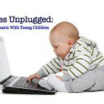 Babies Unplugged :: Screen Smarts With Young Children
