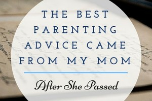 The Best Parenting Advice After My Mom Passed - Columbia SC Moms Blog