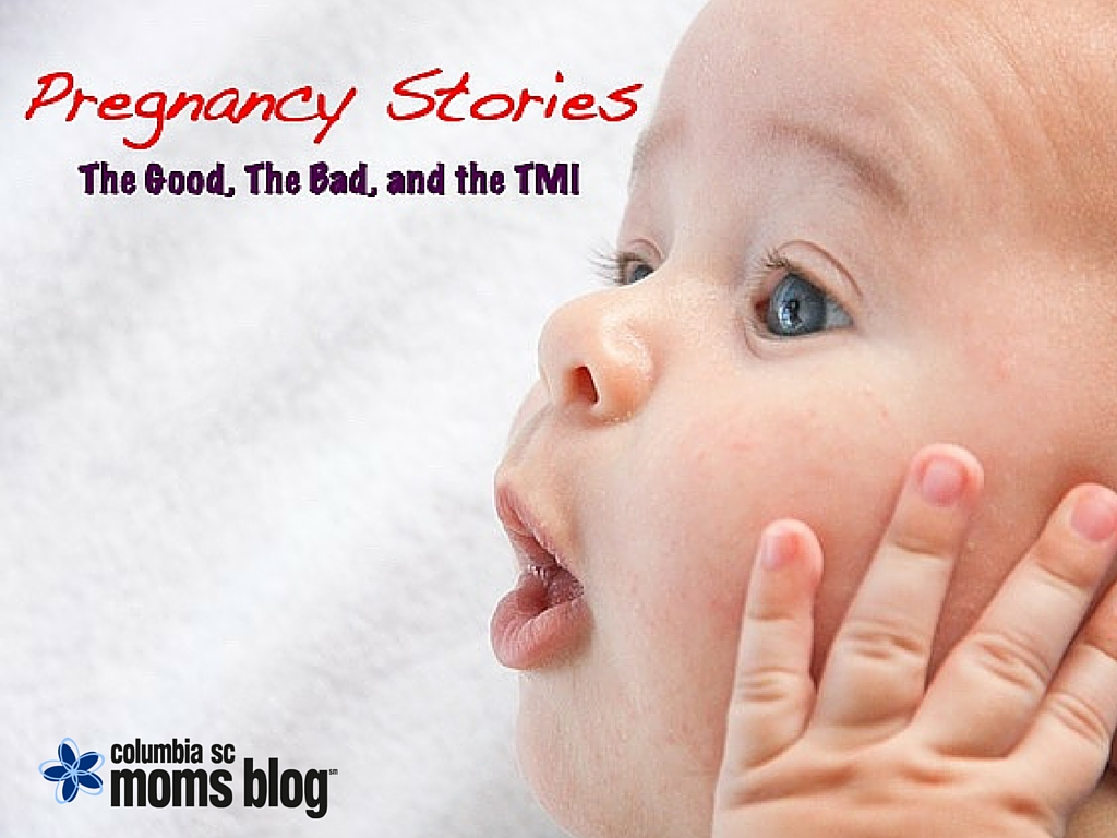Pregnancy Stories: The Good, The Bad, and the TMI - Columbia SC Moms Blog