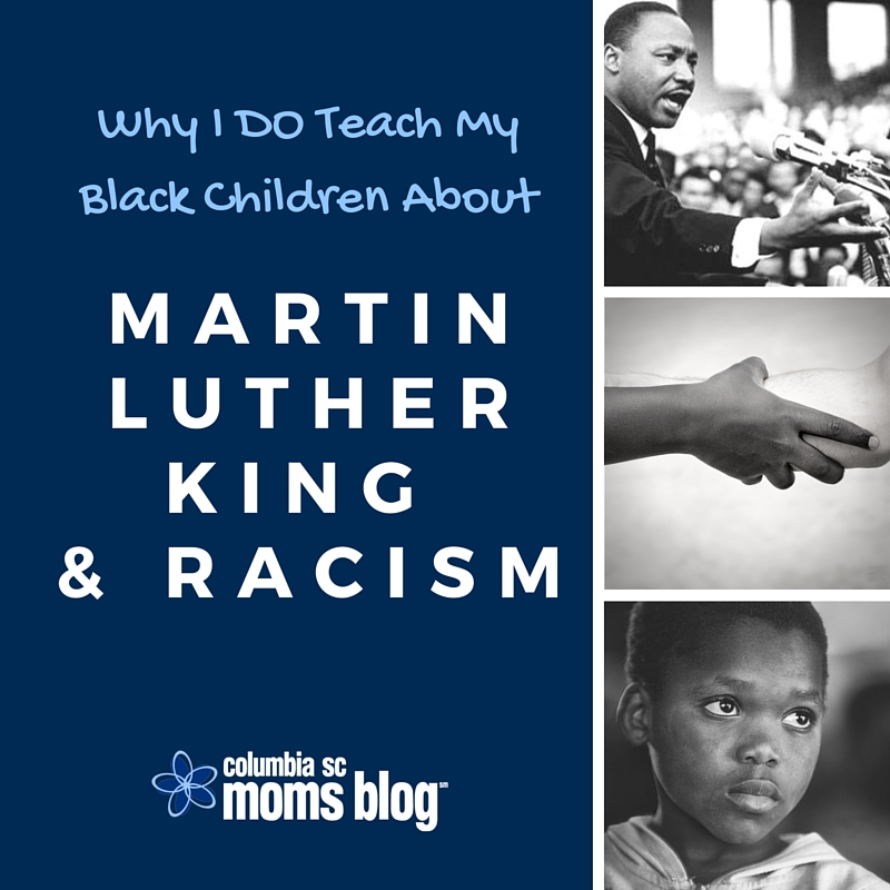Why I DO Teach My Black Children About Martin Luther King and Racism - Columbia SC Moms Blog