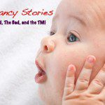 Pregnancy Stories :: The Good, The Bad, and the TMI