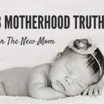 13 Motherhood Truths for the New Mom