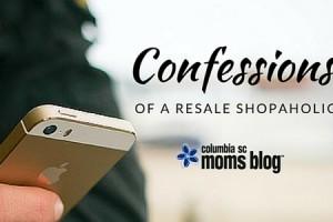 Confessions - A Resale Shopaholic - Columbia SC Moms Blog