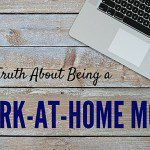 The TRUTH About Being a Work-at-Home Mom