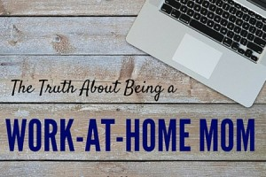 The Truth about being a Work-at-Home Mom - Columbia SC Moms Blog