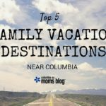 Top 5 Family Vacation Destinations Near Columbia