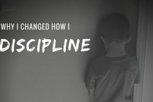 Why I Changed How I Discipline