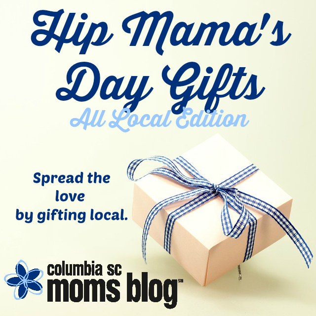Hip Mamas Day Gifts - Columbia SC Moms Blog