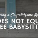 Stay-at-Home Mom Does Not Equal Free Babysitter