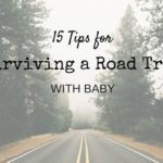 15 Tips for Surviving a Road Trip with Baby