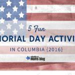 5 Fun Memorial Day Activities in Columbia {2016}