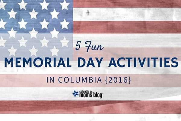 5 Fun Memorial Day Activities in Columbia {2016}