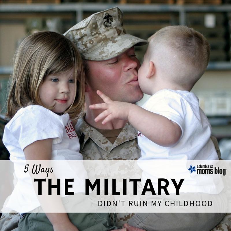 5 Ways the Military Didn't Ruin My Childhood - Columbia SC Moms Blog