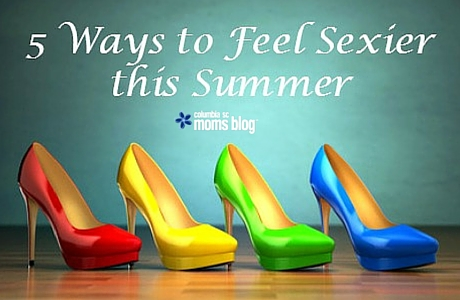 5 Ways to Feel Sexier This Summer - Columbia SC Moms Blog