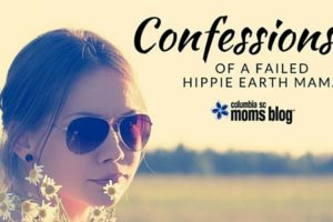 Confessions of a Failed Hippie Earth Mama - Columbia SC Moms Blog