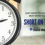Easy Ways to Look Your Best When You're Short on Time