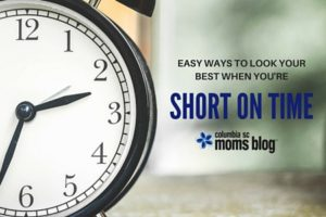 Easy Ways to Look Your Best When You're Short on Time - Columbia SC Moms Blog