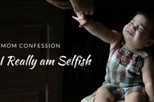 Mom Confession - I Really Am Selfish - Columbia SC Moms Blog