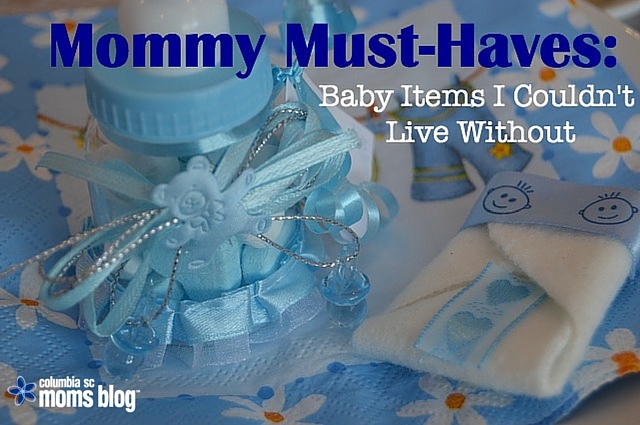 Mommy Must-Haves - Baby Items I Couldn't Live Without - Columbia SC Moms Blog