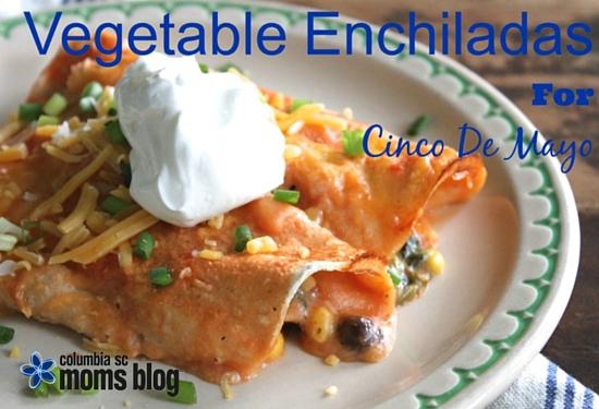Vegetable Enchildas for Cinco de Mayo - Columbia SC Moms Blog