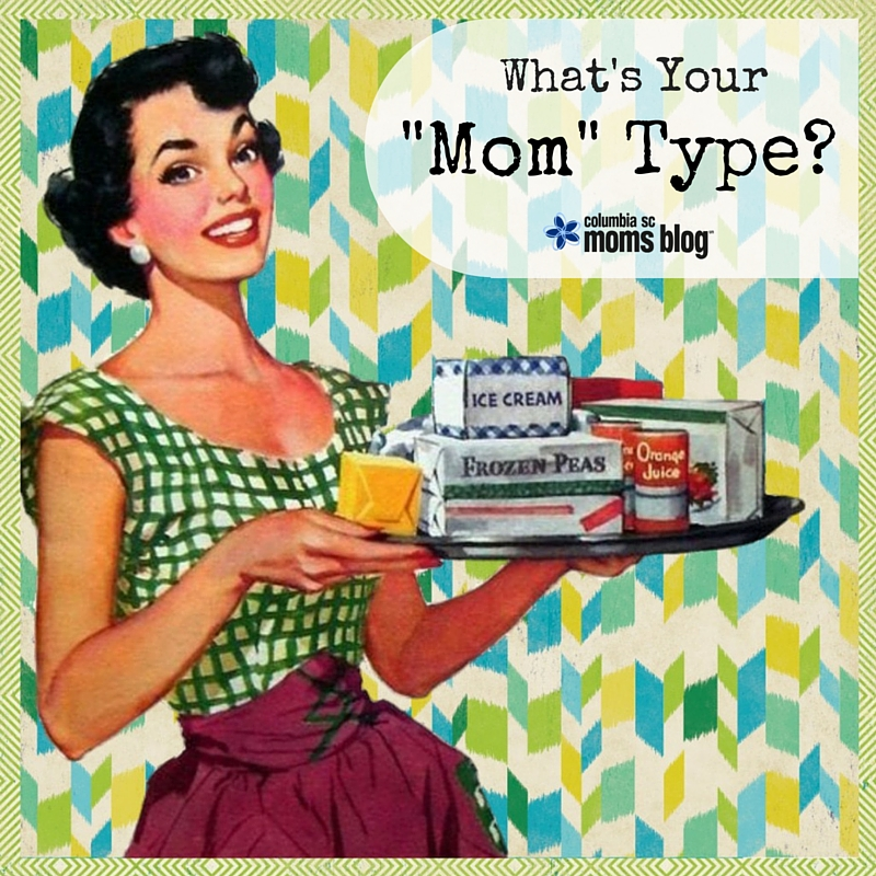 """What's Your """"Mom"""" Type - Columbia SC Moms Blog"""