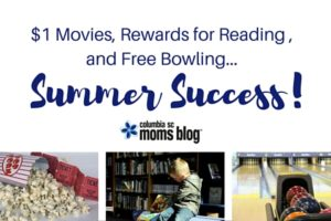 $1 Movies, Rewards for Reading, and Free Bowling ... Summer Success - Columbia SC Moms Blog