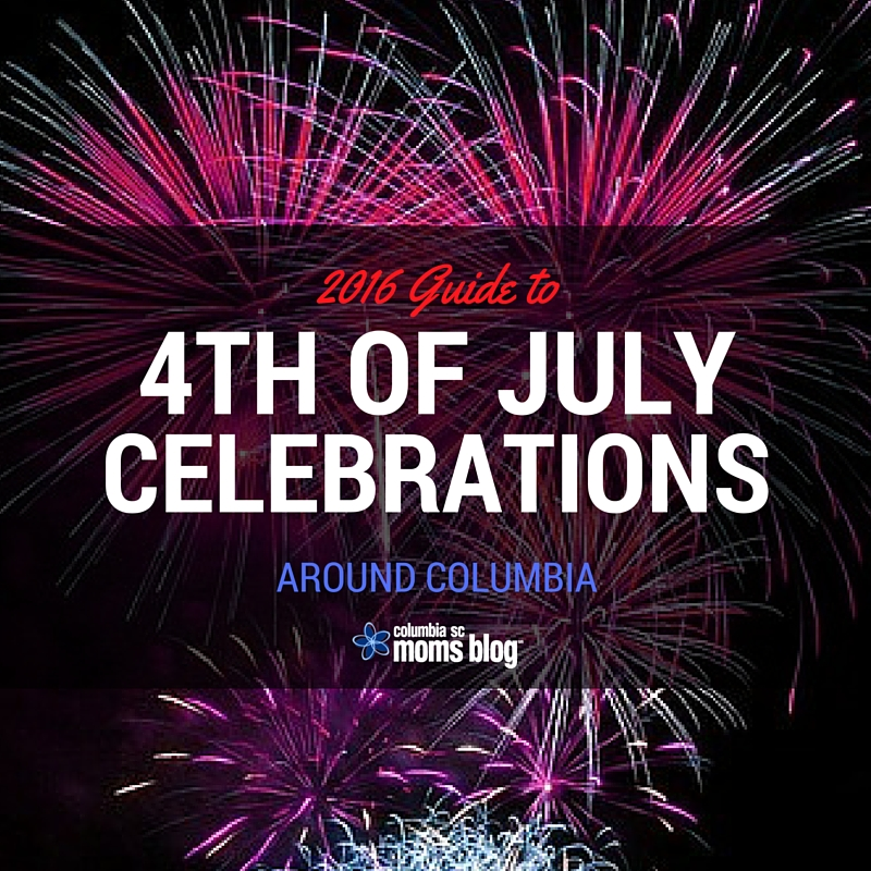 2016 Guide to 4th of July Celebrations Around Columbia - Columbia SC Moms Blog