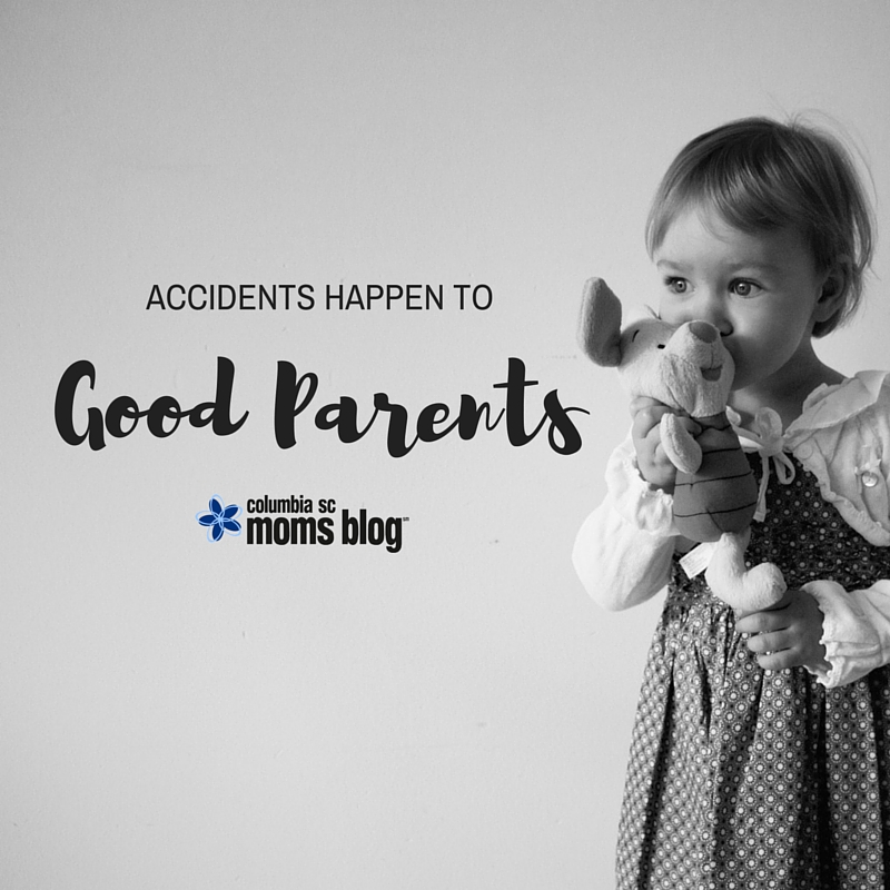 Accidents Happen to Good Parents - Columbia SC Moms Blog