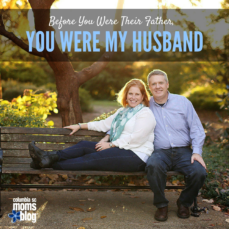 Before You Were Their Father, You Were My Husband - Columbia SC Moms Blog