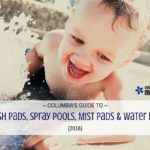 Columbia's Guide to Splash Pads, Spray Pools, Mist Pads and Water Parks {2016}