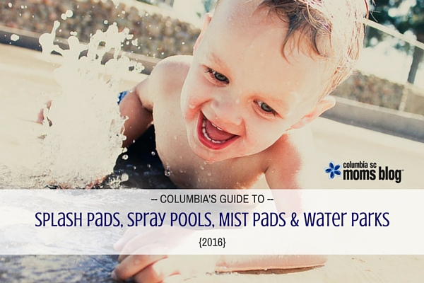 Columbia's Guide to Splash Pads, Spray Pools, Mist Pads and Water Parks {2016} - Columbia SC Moms Blog