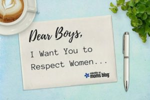 Dear Boys, I Want You to Respect Women... Columbia SC Moms Blog