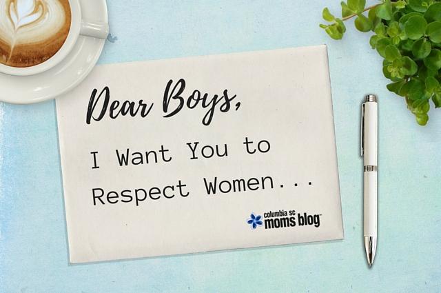 Dear Boys, I Want You to Respect Women... Columbia SC Moms Blog