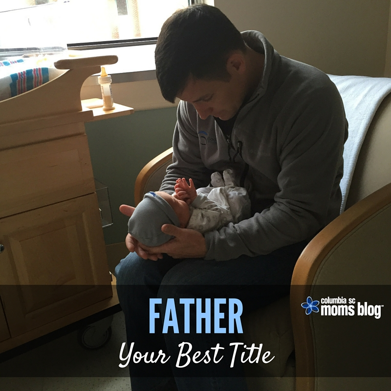 Father, Your Best Title - Columbia SC Moms Blog